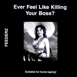 Ever Feel Like Killing Your Boss?