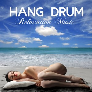 Hang Drum Relaxation Music: Music for Spa, Sleep, Massage, Meditation, Tai Chi and Relaxation Lullabies to Help You Relax, Meditate and Heal Nature Sounds and Natural White Noise