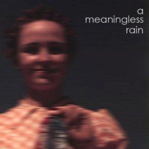 A Meaningless Rain