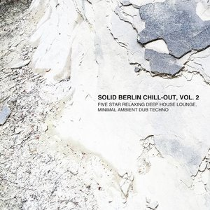 Solid Berlin Chill-Out, Vol. 2 - Five Star Relaxing Deep House Lounge, Minimal Ambient Dub Techno