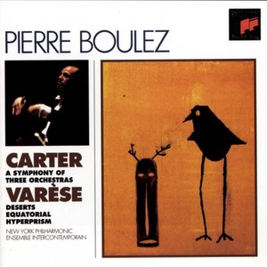 Carter: Symphony of Three Orchestras, Varese: Deserts; Equatorial; Hyperprism