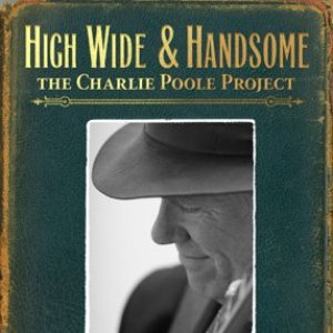 High Wide & Handsome - The Charlie Poole Project