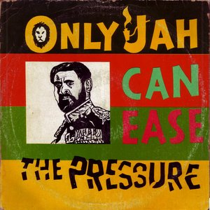 Only Jah Can Ease The Pressure