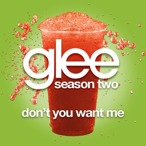 Don't You Want Me (Glee Cast Version)
