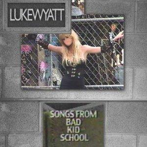 Songs From Bad Kid School