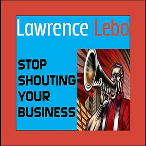 Stop Shouting Your Business