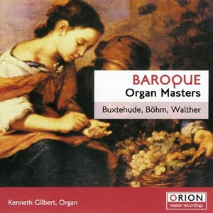 Baroque Organ Masters - Buxtehude, Bohm, Walther