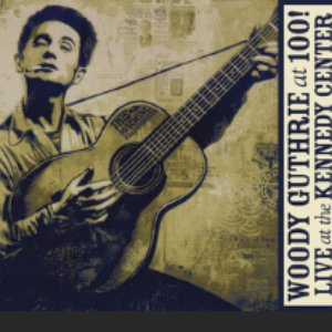 Woody Guthrie: At 100! (Live At The Kennedy Center)