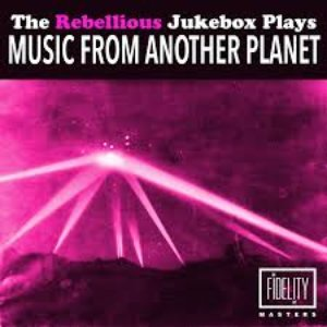 The Rebellious Jukebox Plays Music from Another Planet