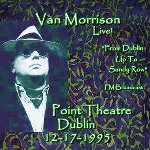 1995-12-17: From Dublin Up to Sandy Row: The Point Depot, Dublin, Ireland