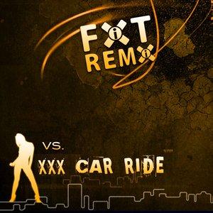 FiXT Remix vs XXX Car Ride