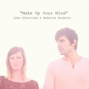 Make Up Your Mind (feat. Rebecca Roubion)