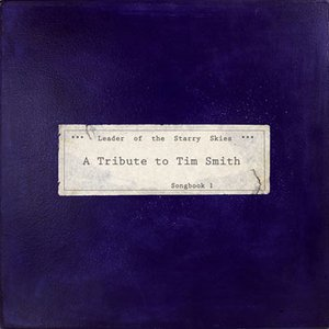 Leader of the Starry Skies - A Tribute to Tim Smith