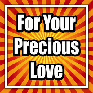 For Your Precious Love