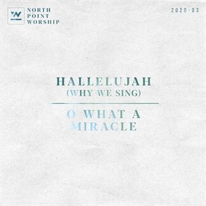 Hallelujah (Why We Sing) / O What A Miracle