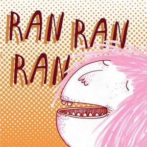 RAN RAN RAN