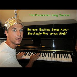 Believe: Exciting Songs About Shockingly Mysterious Stuff