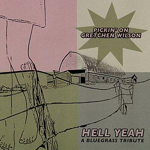 Pickin' On Gretchen Wilson: A Bluegrass Tribute - Hell Yeah