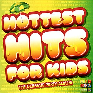 Hottest Hits for Kids : The Ultimate Party Album