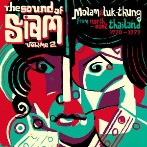 The Sound Of Siam, Vol. 2 (Molam & Luk Thung Isan From North-East Thailand 1970 - 1982)
