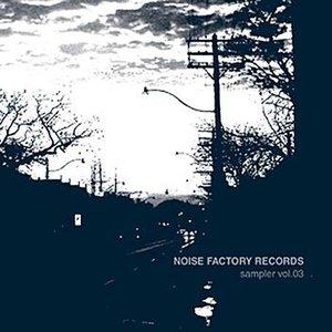 Noise Factory Records - sampler vol. 03
