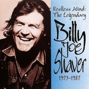 Restless Wind: The Legendary Billy Joe Shaver 1973-1987