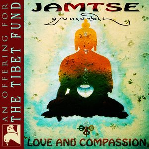 Jamtse: Love & Compassion (An Offering For The Tibet Fund)