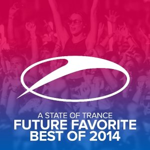A State Of Trance: Future Favorite Best Of 2014