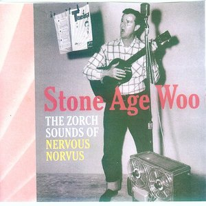 Stone Age Woo: The Zorch Sounds Of Nervous Norvus