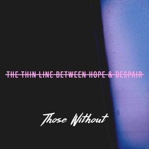 The Thin Line Between Hope & Despair