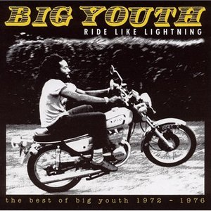 Ride Like Lightning - The Best of Big Youth 1972-1976