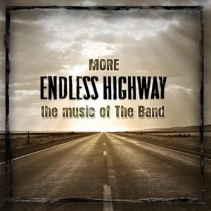 More Endless Highway - The Music Of The Band
