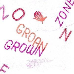 Grown Zone / Groan Zone