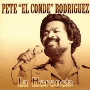 """La Herencia - Pete """"El Conde"""" Rodriguez"""