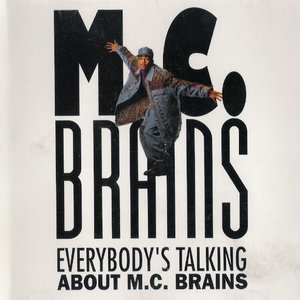 Everybody's Talking About M.C. Brains