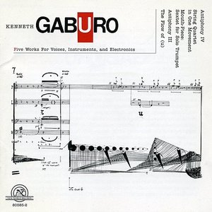 Kenneth Gaburo: Five Works for Voices, Instruments and Electronics