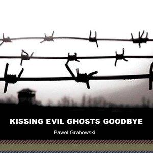 Kissing Evil Ghosts Goodbye