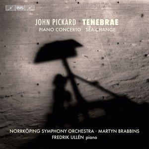 Pickard: Tenebrae - Piano Concerto - Sea-Change