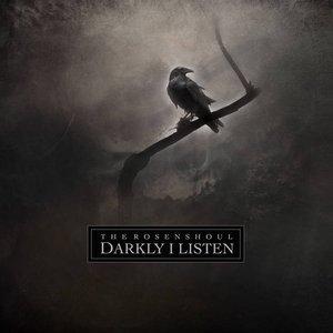 Darkly I Listen