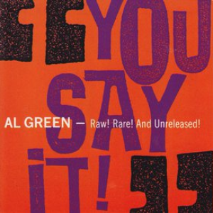 Al Green - You Say It! - Raw! Rare! And Unreleased! - Lyrics2You