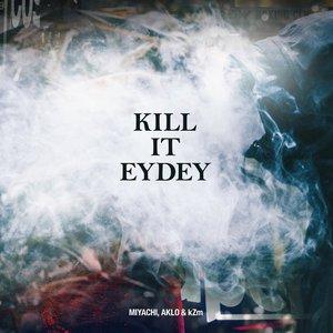 KILL IT EYDEY