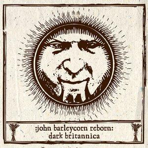 Image for 'John Barleycorn Reborn: Dark Britannica'