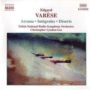 Varese: Orchestral Works, Vol. 1 - Arcana / Integrales / Deserts