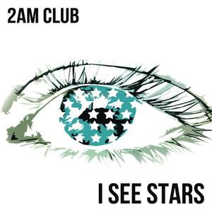 2AM Club - I See Stars