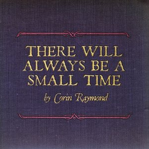 There Will Always Be A Small Time