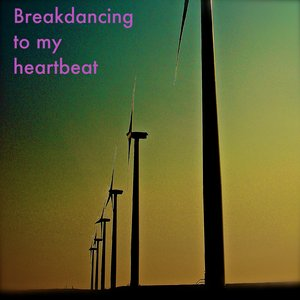 Breakdancing To My Heartbeat