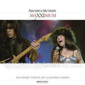Maxximum - Pepeu Gomes E Baby Consuelo
