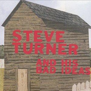 Steve Turner and His Bad Ideas