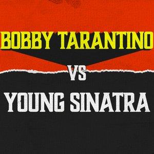 Bobby Tarantino vs. Young Sinatra