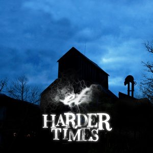 Harder times